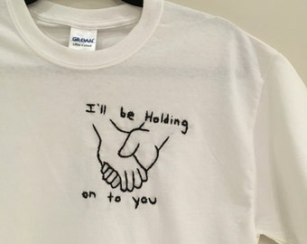 I'll Be Holding On To You Embroidered T-Shirt