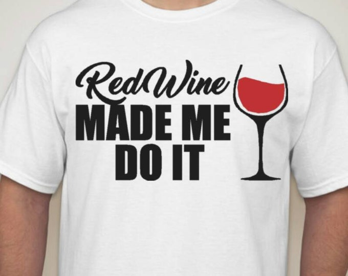 Red wine made me do it tshirt