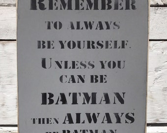 Remember To Always Be Yourself Unless You Can Be Batman. Sign Him For Gift Fathers Day Wall Art Teen Decor Room Teen Boy Gift Man Cave Sign