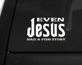 Even Jesus Had A Fishing Story (D4) Vinyl Decal Sticker