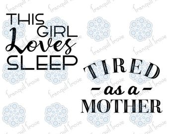 Set of 2 - SVG & DXF design - This Girl Loves Sleep and Tired as a Mother t-shirts cut files (Cricut and Silhouette)