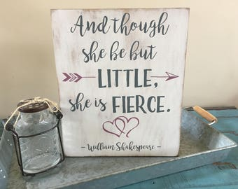And Though She Be But Little, She Is Fierce Shakespeare Inspirational Rustic Wood Sign/Nursery Decor/Girl's Nursery Sign