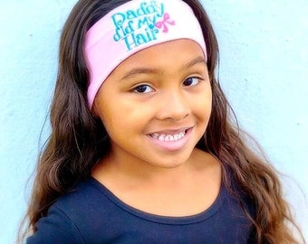 Daddy did my hair fashion embroidered headband, little girl hair accessories, little girl headband, baby girl headband, daughter, hair bow