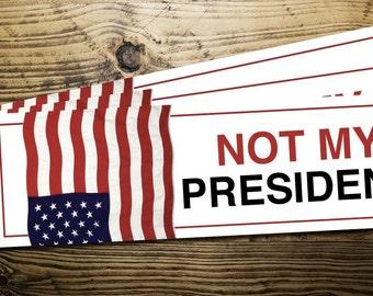 Not My President Bumper Sticker - FREE SHIPPING - Dump Trump