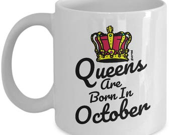 Queens are Born In October Mug - Birthday Gifts for Her, Mother, Girlfriend, Sister, Aunty and more!