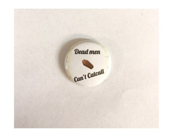 "1"" Dead Men Can't Catcall pin"