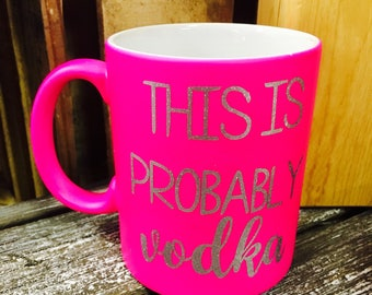 This Might be Vodka coffee mug, This might be Wine Coffee mug, fun mugs, funny cups, coffee cup, coffee mugs, Pink mug, bright pink cup