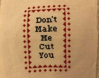 Don't Make Me Cut You Cross Stitch