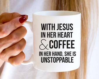 Spiritual Mugs | With Jesus In Her Heart & Coffee in Her Hand, She is Unstoppable | Inspirational Mugs | Jesus Lover