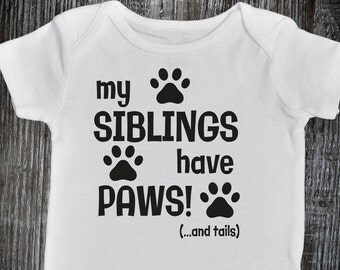 My SIBLINGS have PAWS! ...and tails funny baby onesie, furry siblings, dog, cat, animal lover, baby shower gift, Dog Lover shirt, Cute Baby