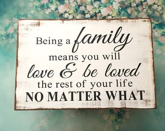 Being a family means you will love & be loved the rest of your life no matter what- wall decor- distressed