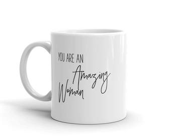 11 oz Coffee Mug:  You Are An Amazing Woman
