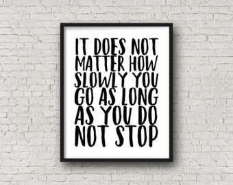 It Does Not Matter How Slowly You Go As Long As You Do Not Stop, Fitness Motivation, Running, Motivational Poster, Inspirational Wall Art