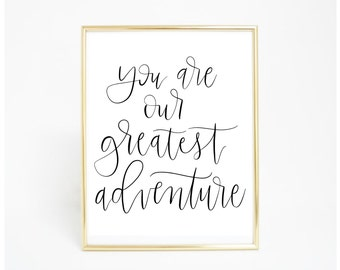 You Are Our Greatest Adventure - Calligraphy Print - Printable Home Decor - 8x10 Print - Nursery Quote