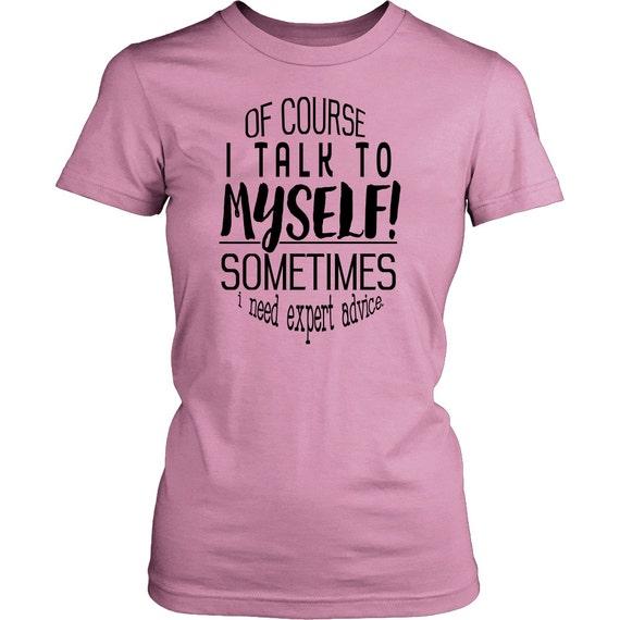 Womens Shirt - Ofcourse I Talk To Myself