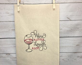 Wine a little dish towel, Housewarming gift, Gift for her, birthday gift, Laugh a lot dish towels, wine dish towel, flour sack towel, linens