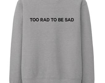 Too Rad To Be Sad Sweater Jumper Internet Drink Drunk Squad Funny Media STP536