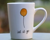 Hand made 12 oz - Let It Go - one of the kind, hand drawn, hand painted mug, ceramic coffee mug