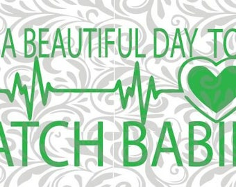 It's a beautiful day to catch babies, SVG, heartbeat