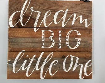 Dream Big Little One - rustic wood sign