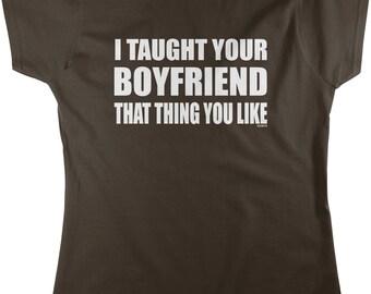 I taught your boyfriend that thing you like Women's T-shirt, NOFO_00647