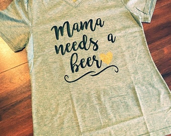 Mama needs a beer women's tee