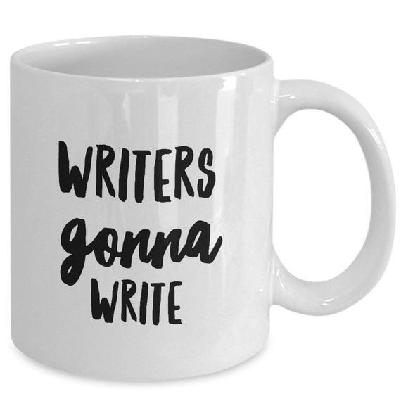 WRITERS GONNA WRITE - Writer Coffee Mug - Gifts for Writers - 11 oz white coffee tea cup