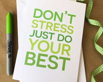 Good luck card. Don't stress just do your best. Exams, competition, GCSE's, A-Levels, Degree, SAT's. Motivational.