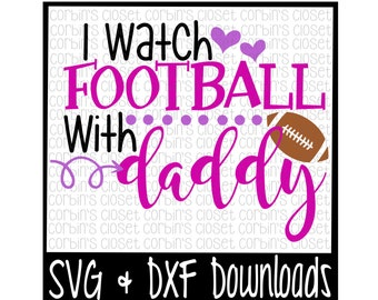 Football SVG * I Watch Football With Daddy Cut File - SVG, DXF Files - Silhouette Cameo, Cricut