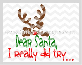 Dear Santa, I really did try ... SVG File For Cricut and Cameo DXF for Silhouette Studio 1st Christmas svg,reindeer svg, Christmas svg files