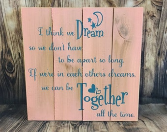 I think we dream so we don't have to be apart so long - together forever - wood sign - nursery decor - baby room - baby shower gift