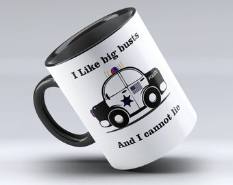Police Mug, Police Coffee Mug,I like big busts and I cannot lie, Law Enforcement Mug, Police officer Gift, Black Coffee Mug Design