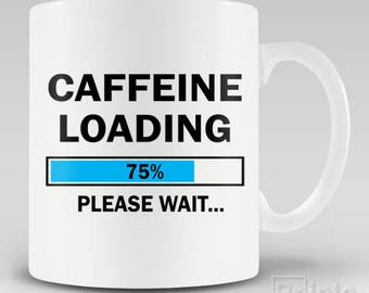 Funny novelty coffee mug - Caffeine loading. Please wait