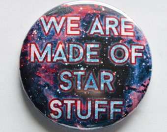 "We Are Made Of Start Stuff 1.5"" Pinback Button"