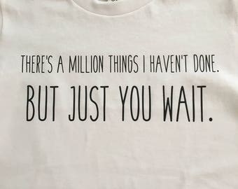 There's a million things I haven't done.  But JUST YOU WAIT.: a Hamilton lyric tee shirt