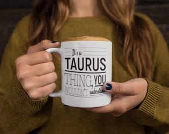 Taurus Mug, Coffee Mug, Taurus, Zodiac, It's a Taurus Thing, You Wouldn't Understand