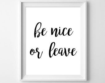 printable poster, be NICE or LEAVE, wall decor, printable, affiche scandinave, cubicle printable, family rules, house rules, workspace decor