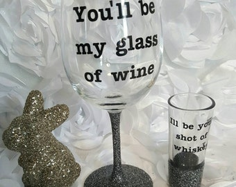 Glitter Wine Glass Shot Glass Set// Sparkle Bling// Best Friend Gift// Liquor// I'll Be Your Glass Of Wine// You'll Be My Shot of Whiskey
