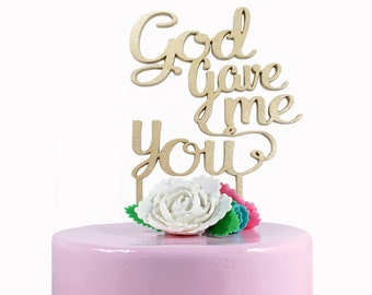 God Gave Me You Cake Topper - Wedding Cake Topper - Wood Cake Topper - Engagement Cake Topper - Cursive Cake Topper - Quote Cake Topper