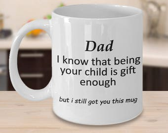 Funny Fathers Day Gift for Dad - Being Your Child is Gift Enough - Perfect for Birthday, Christmas, Present for Papa, Gifts for Dad