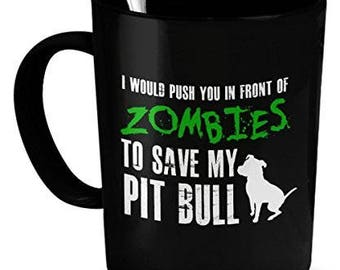 Pit Bull Mug - I would push you in front of zombies to save my pit bull - Pit bull gift
