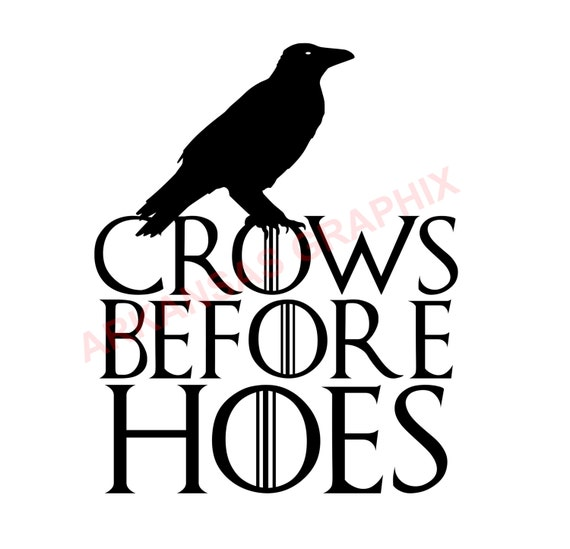 """Game of Thrones """"Crows Before Hoes"""" Vector/Cuttable Files Eps, AI, Pdf and Svg"""