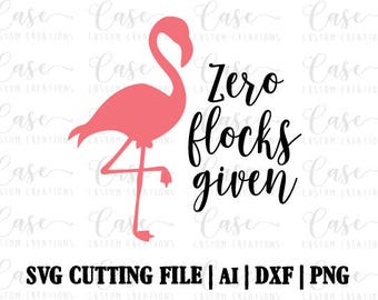 Zero Flocks Given SVG Cutting File, ai, dxf and png | Instant Download | Cricut and Silhouette Files | Flamingo | Summer | Custom svg
