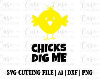 Chicks dig me SVG Cutting File, Ai, Png and Dxf | Instant Download | Cricut and Silhouette | Easter | Boy Easter