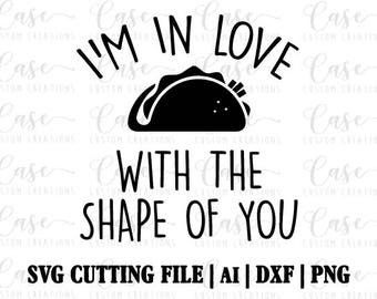 I'm in love with the Shape Of You SVG Cutting FIle, Ai, Dxf and Png Files | Instant Download | Cricut and Silhouette | Taco Tuesday | Tacos