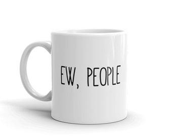 Ew People Mug | Loner Mug | Funny Coffee Mug | Anti-Social Coffee Mug | Solo Mug