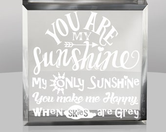 You are my Sunshine, my only Sunshine, you make me happy when skies are grey- Engraved Paperweight Keepsake