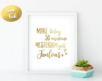Make today so awesome yesterday get jealous  // Wall art, Gold foil, Gift, Wall decor, real gold foi, room decor, custom gift, Foil print