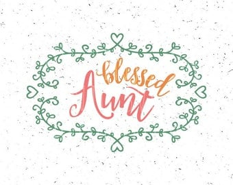 Blessed Aunt svg Best Aunt svg Blessed Aunt svg file Best Aunt svg Mothers day svg Aunt svg file Mother's day svg Best Aunt svg file Cricut