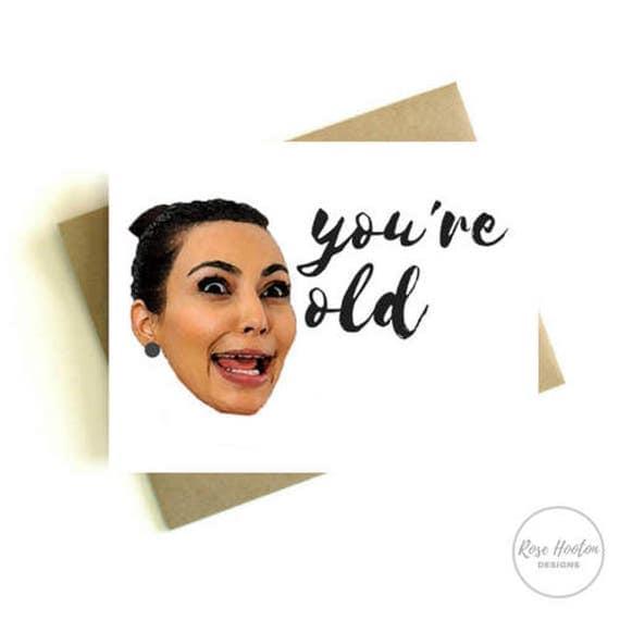 Kim Kardashian Happy Birthday Card You're Old Sassy Funny